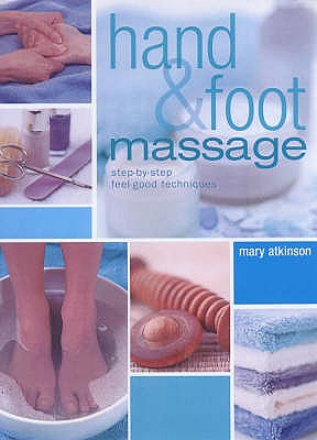Hand and Foot Massage: Massage Taken to the Extremes - Atkinson, Mary