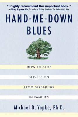 Hand-Me-Down Blues: How to Stop Depression from Spreading in Families - Yapko, Michael D, Ph.D.