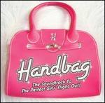 Handbag Handbag Handbag: The Soundtrack to the Perfect Girls' Night Out