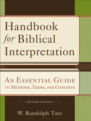 Handbook for Biblical Interpretation: An Essential Guide to Methods, Terms, and Concepts - Tate, W Randolph