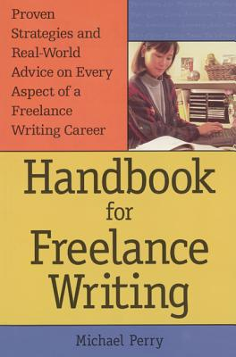 Handbook for Freelance Writing - Perry, Michael