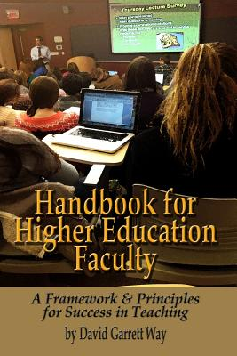 Handbook for Higher Education Faculty: A Framework & Principles for Success in Teaching - Way, David Garrett