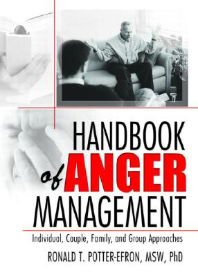 Handbook of Anger Management: Individual, Couple, Family, and Group Approaches - Potter-Efron, Ronald T., MSW, PhD