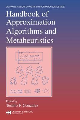 Handbook of Approximation Algorithms and Metaheuristics - Gonzalez, Teofilo F (Editor)