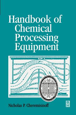 Handbook of Chemical Processing Equipment - Cheremisinoff, Nicholas P, PH.D.