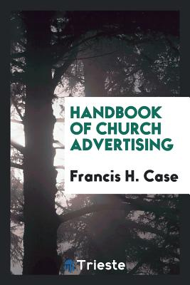 Handbook of Church Advertising - Case, Francis H