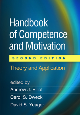 Handbook of Competence and Motivation, Second Edition: Theory and Application - Elliot, Andrew J, PhD (Editor)