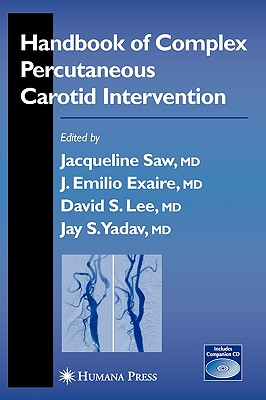 Handbook of Complex Percutaneous Carotid Intervention - Saw, Jacqueline (Editor), and Exaire, Jose (Editor), and Lee, David S (Editor)