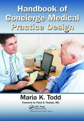Handbook of Concierge Medical Practice Design - Todd, Maria K.