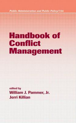 Handbook of Conflict Management - Pammer, William J (Editor), and Killian, Jerri (Editor)
