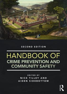 Handbook of Crime Prevention and Community Safety - Tilley, Nick (Editor), and Sidebottom, Aiden (Editor)