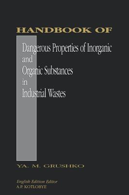 Handbook of Dangerous Properties of Inorganic and Organic Substances in Industrial Wastes - Grushko, Ya M