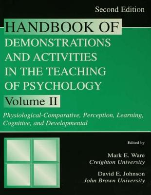 Handbook of Demonstrations and Activities in the Teaching of Psychology, Second Edition: Volume II: Physiological-Comparative, Perception, Learning, Cognitive, and Developmental - Ware, Mark E (Editor), and Johnson, David E (Editor)