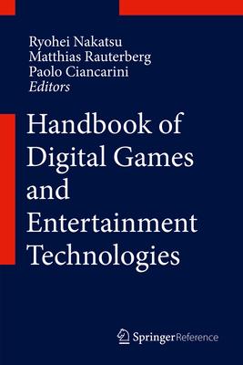 Handbook of Digital Games and Entertainment Technologies - Nakatsu, Ryohei (Editor), and Rauterberg, Matthias (Editor), and Ciancarini, Paolo (Editor)