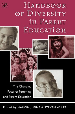 Handbook of Diversity in Parent Education: The Changing Faces of Parenting and Parent Education - Fine, Marvin J (Editor), and Lee, Steven W (Editor)