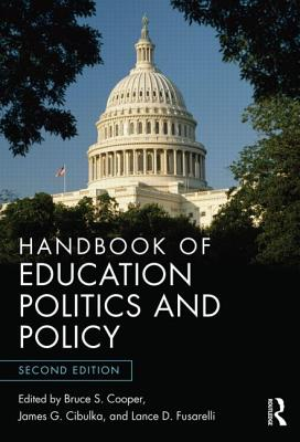 Handbook of Education Politics and Policy - Cooper, Bruce S (Editor), and Cibulka, James G (Editor), and Fusarelli, Lance D (Editor)