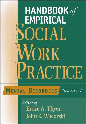 Handbook of Empirical Social Work Practice, Volume 1: Mental Disorders - Thyer, Bruce A, Dr., PhD, Lcsw (Editor), and Wodarski, John S (Editor)