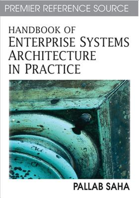 Handbook of Enterprise Systems Architecture in Practice - Saha, Pallab (Editor)