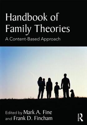 Handbook of Family Theories: A Content-Based Approach - Fine, Mark A, Dr. (Editor), and Fincham, Frank D, PhD (Editor)