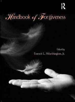 Handbook of Forgiveness - Worthington, Everett L, Jr. (Editor)