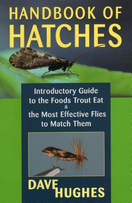 Handbook of Hatches: Introductory Guide to the Foods Trout Eat & the Most Effective Flies to Match Them - Hughes, Dave