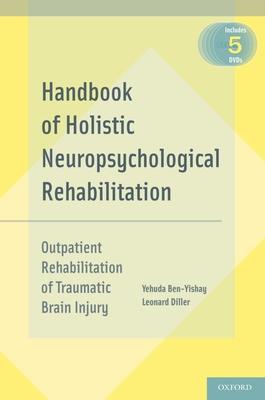 Handbook of Holistic Neuropsychological Rehabilitation: Outpatient Rehabilitation of Traumatic Brain Injury - Ben-Yishay, Yehuda, Ph.D., and Diller, Leonard, Ph.D.