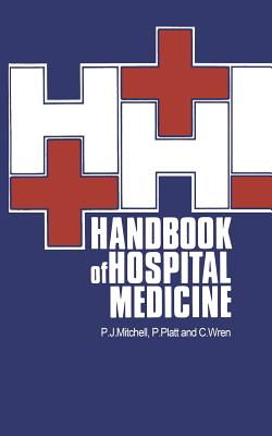 Handbook of Hospital Medicine - Mitchell, P J, and Platt, P, and Wren, C