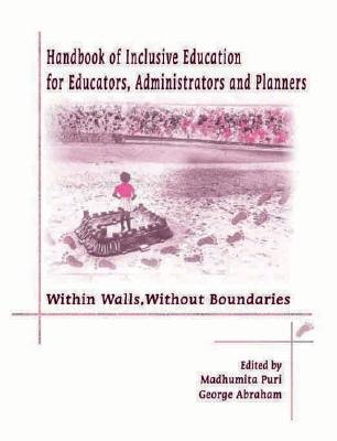 Handbook of Inclusive Education for Educators, Administrators and Planners: Within Walls, Without Boundaries - Puri, Madhumita, and Abraham, George (Editor)