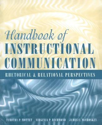 Handbook of Instructional Communication: Rhetorical and Relational Perspectives - Richmond, Virginia P, and McCroskey, James C, and Mottet, Timothy