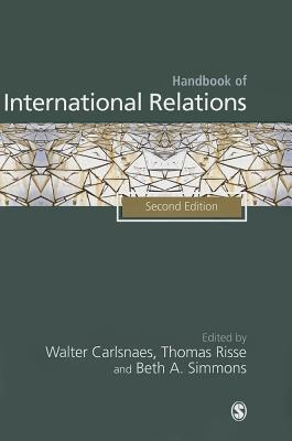 Handbook of International Relations - Carlsnaes, Walter E. (Editor), and Simmons, Beth A. (Editor), and Risse, Thomas (Editor)
