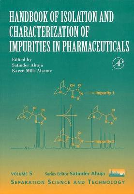 Handbook of Isolation and Characterization of Impurities in Pharmaceuticals - Ahuja, Satinder, President, and Alsante, Karen Mills