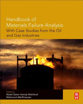 Handbook of Materials Failure Analysis with Case Studies from the Oil and Gas Industry - Makhlouf, Abdel Salam Hamdy (Editor), and Aliofkhazraei, Mahmood (Editor)