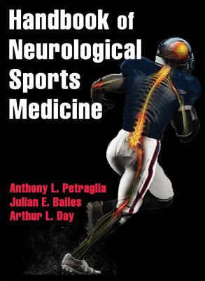 Handbook of Neurological Sports Medicine: Concussion and Other Nervous System Injuries int he Athlete - Petraglia, Anthony L., and Bailes, Julian E., MD., and Day, Arthur L
