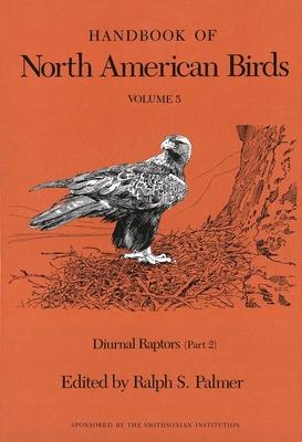 Handbook of North American Birds: Volume 5, Diurnal Raptors (Part 2) - Palmer, Ralph S, and Palmer, Ralph (Editor)