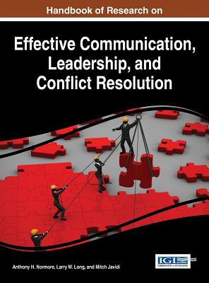 Handbook of Research on Effective Communication, Leadership, and Conflict Resolution - Normore, Anthony H (Editor), and Long, Larry W (Editor), and Javidi, Mitch (Editor)
