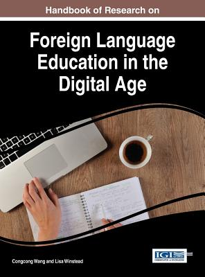 Handbook of Research on Foreign Language Education in the Digital Age - Wang, Congcong (Editor), and Winstead, Lisa (Editor)