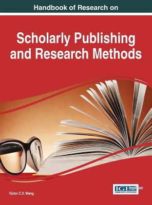 Handbook of Research on Scholarly Publishing and Research Methods - Wang, Victor