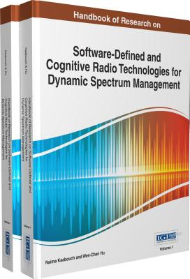 Handbook of Research on Software-Defined and Cognitive Radio Technologies for Dynamic Spectrum Management - Kaabouch, Naima (Editor), and Hu, Wen-Chen (Editor)