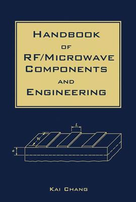 Handbook of RF / Microwave Components and Engineering - Chang, Kai (Editor)
