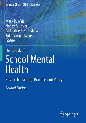 Handbook of School Mental Health: Research, Training, Practice, and Policy - Weist, Mark D, PH.D. (Editor), and Lever, Nancy A (Editor), and Bradshaw, Catherine P (Editor)