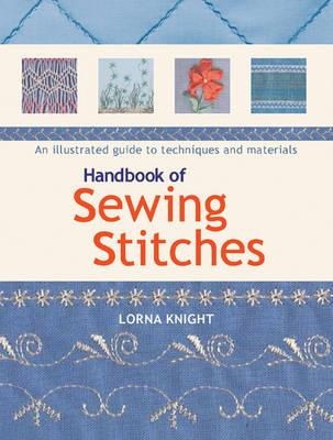 Handbook of Sewing Stitches: An Illustrated Guide to Techniques and Materials - Knight, Lorna