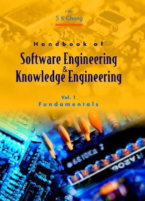 Handbook of Software Engineering and Knowledge Engineering - Volume 1: Fundamentals - Chang, Shi-Kuo (Editor)