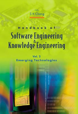 Handbook of Software Engineering and Knowledge Engineering - Volume 2: Emerging Technologies - Chang, Shi-Kuo (Editor)