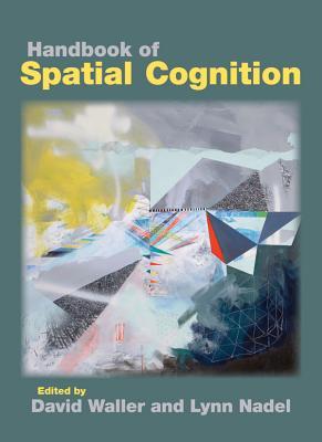 Handbook of Spatial Cognition - Waller, David (Editor), and Nadel, Lynn (Editor)
