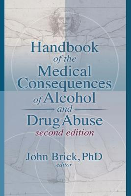 Handbook of the Medical Consequences of Alcohol and Drug Abuse - Brick, John (Editor)