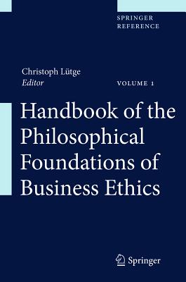 Handbook of the Philosophical Foundations of Business Ethics - Luetge, Christoph, Dr. (Editor)