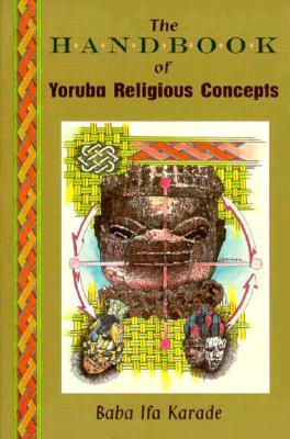 Handbook of Yoruba Religious Concepts - Karade, Baba Ifa