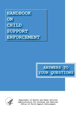 Handbook on Child Support Enforcement - Answers to Your Questions - Enforcement, Office of Child Support, and Children & Families, Administration for