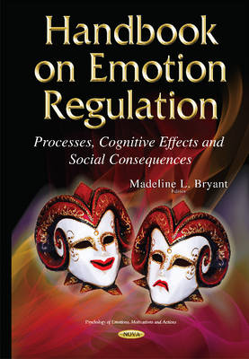 Handbook on Emotion Regulation: Processes, Cognitive Effects and Social Consequences - Bryant, Madeline L. (Editor)