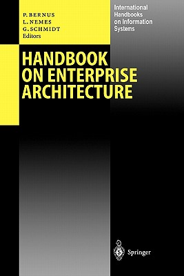 Handbook on Enterprise Architecture - Bernus, Peter (Editor), and Nemes, Laszlo (Editor), and Schmidt, Gunter J. (Editor)